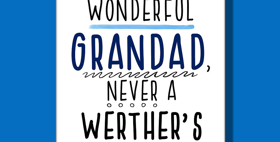 White card with words in blue, dark blue and black that say You're A Wonderful Grandad Never A Werther's In Sight.