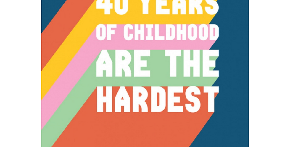 funny 40th birthday card saying the first 40 years of childhood are the hardest