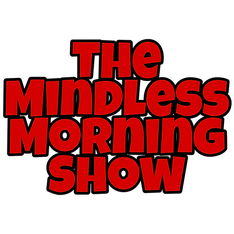The Mindless Morning Show Text