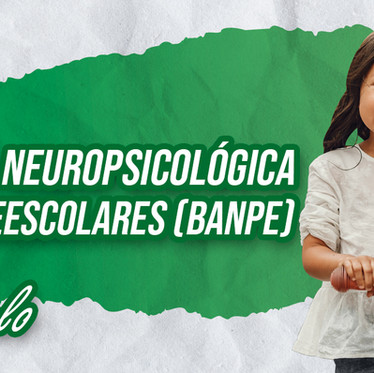 BATERIA NEUROPSICOLÓGICA PARA PREESCOLARES (BANPE)