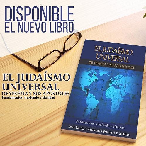 EL JUDAÍSMO UNIVERSAL DE YESHÚA Y SUS APÓSTOLES. De Isaac Bonilla y Francisco H.