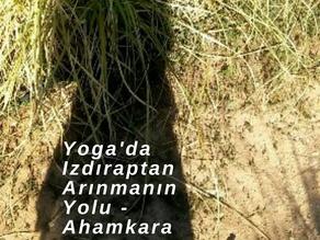 YOGA'DA IZDIRAPTAN ARINMANIN YOLU / AHAMKARA