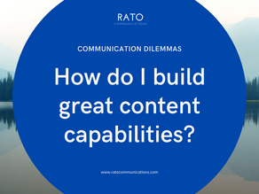 The Communication Dilemmas: How Do I Build Great Content Capabilities?