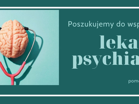 Poszukujemy lekarza psychiatry!