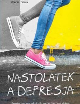 """""""Nastolatek a depresja. Praktyczny poradnik dla rodziców i młodzieży"""""""