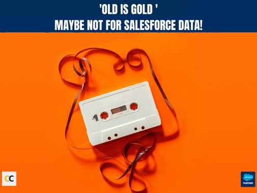 'Old is gold' maybe not for salesforce data