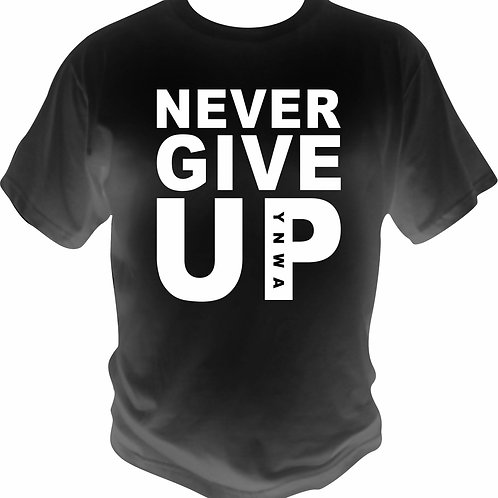 NEVER GIVE UP T-shirt/Sweatshirt/Hoody