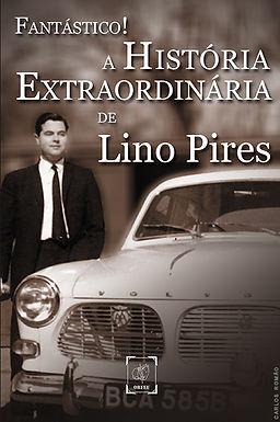 Fantástico! A história extraordinária de Lino Pires