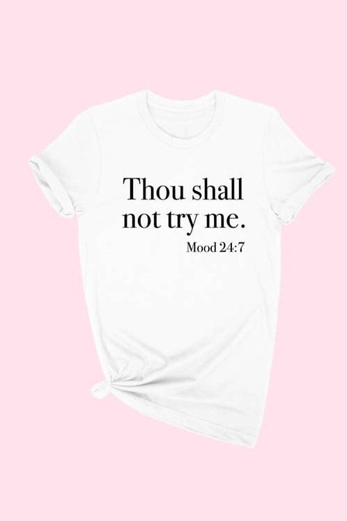 """""""Thou shall not try me"""" tee-White"""