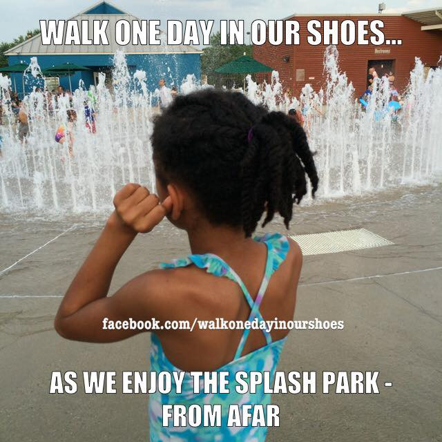 Walk one day in our shoes...as we enjoy the Splash Park - from afar!