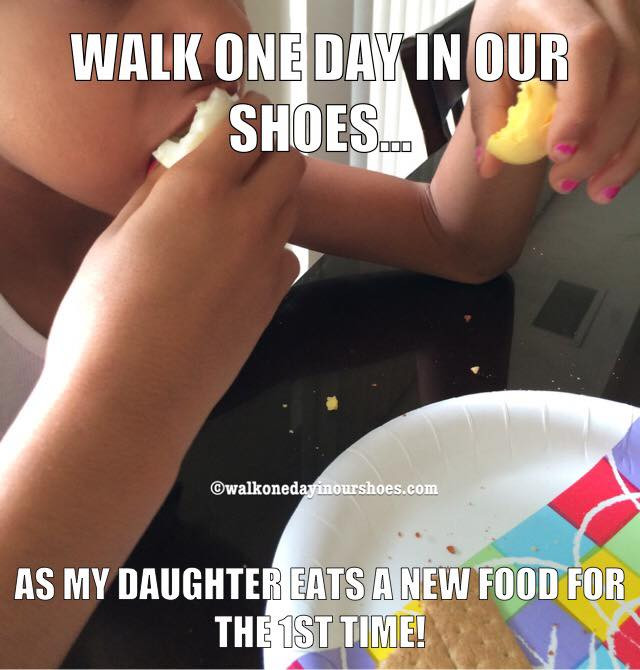 Walk One Day In Our Shoes... As my daughter eats a new food for the 1st time!