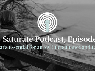 [Saturate] What's Essential to an MC? Part 6: Repentance and Faith
