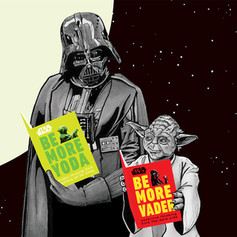 Be More Vader, Be More Yoda