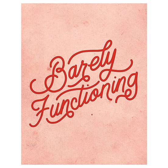 """""""Barely Functioning"""" Print 8x10"""