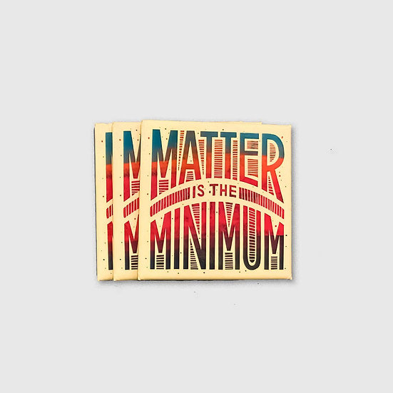 Matter is the MINIMUM Magnet