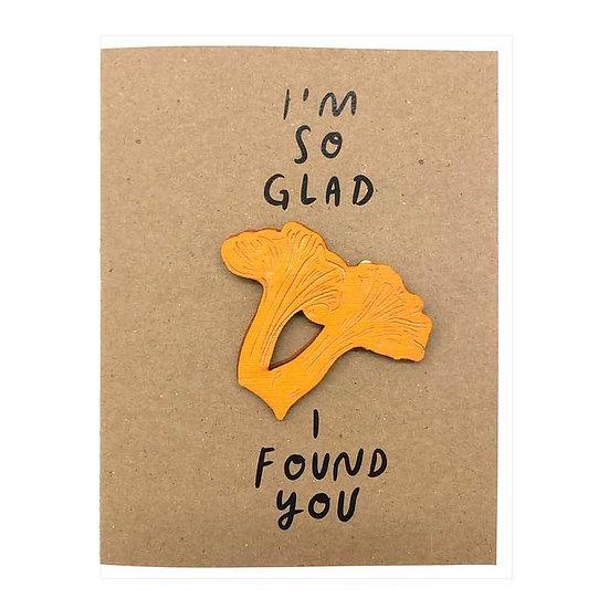 """I'm so glad I Found You"" Chanterelle Magnet Card"