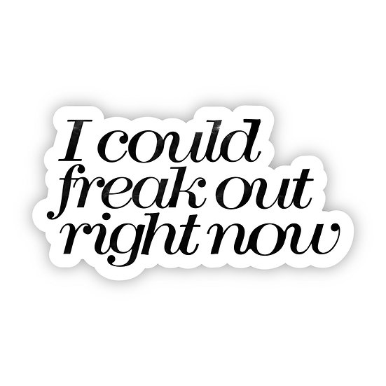 I Could Freak Out Right Now Sticker
