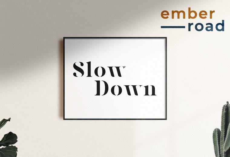 """""""Slow Down"""" Print"""