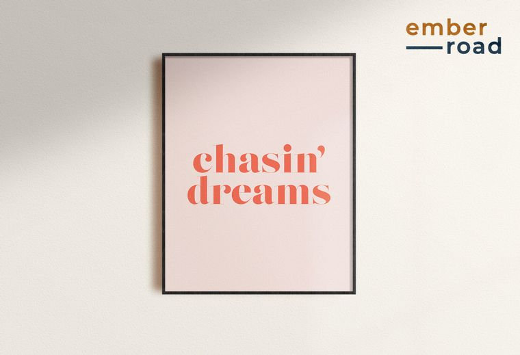 """Chasin Dreams"" Print"