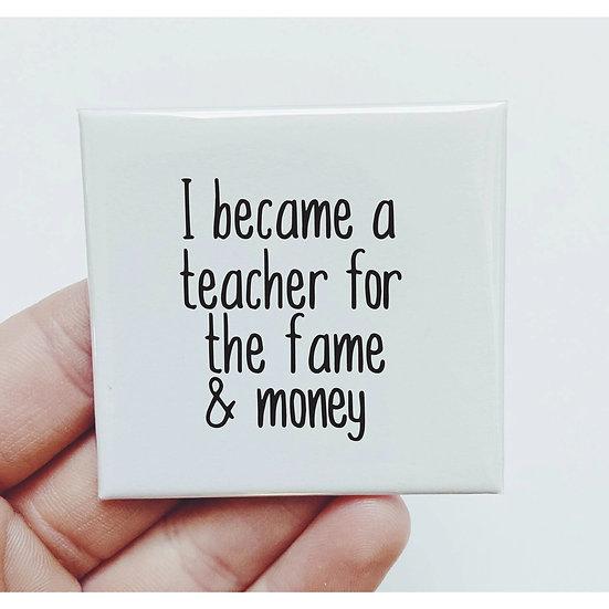 I became a Teacher for the Fame Magnet