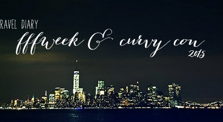 FFFWeek & The Curvy Con : A Travel Diary
