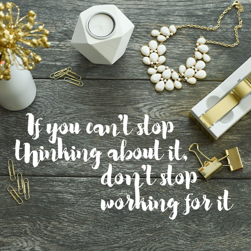 if you can't stop thinking about it dont stop working for it quote inspo inspirational life help