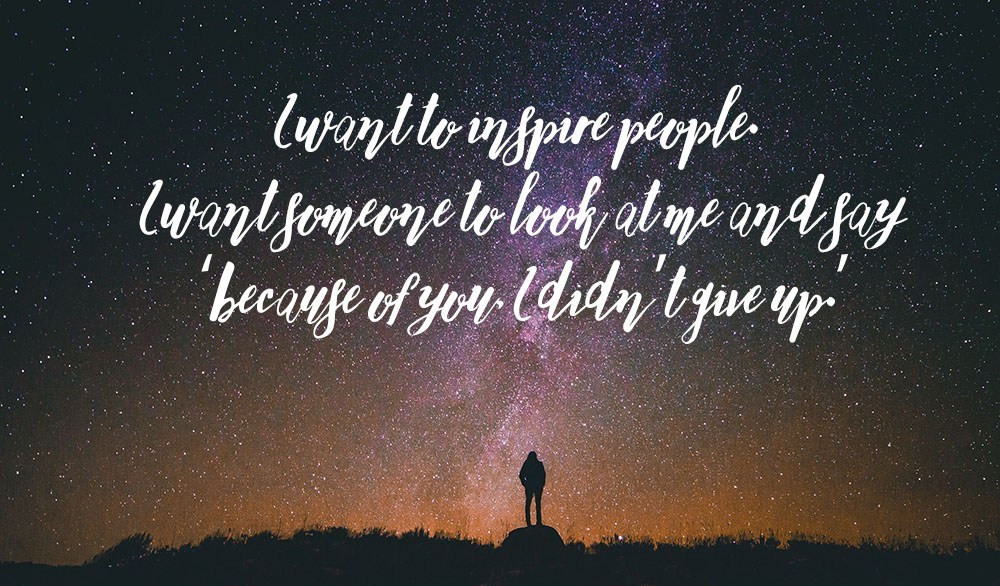 I want to inspire people inspitation life motto inspo quotes