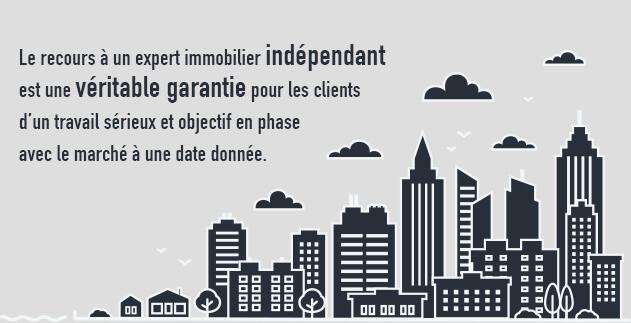 Le recours à un expert immobilier indépendant est une véritable garantie pour les clients d'un travail sérieux et objectif en phase avec le marché à une date donnée.