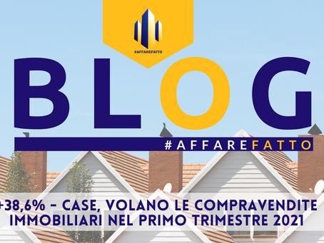 +38,6% - CASE, VOLANO LE COMPRAVENDITE IMMOBILIARI NEL PRIMO TRIMESTRE 2021