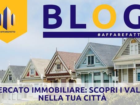 Mercato immobiliare: SCOPRI I VALORI NELLA TUA CITTÀ