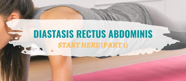 DIASTASIS RECTUS ABDOMINIS: Start Here (Part 1)