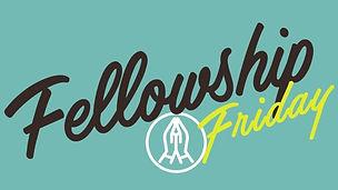 Fellowship Friday new.jpg