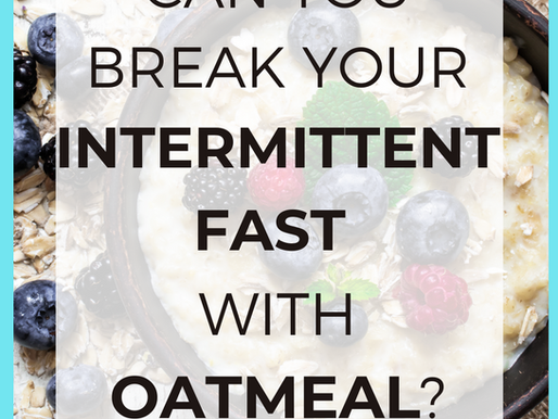 Can You Break Your Fast With Oatmeal? [Intermittent Fasting Weight Loss]