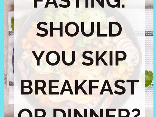 Intermittent Fasting: Should You Skip Breakfast or Dinner?