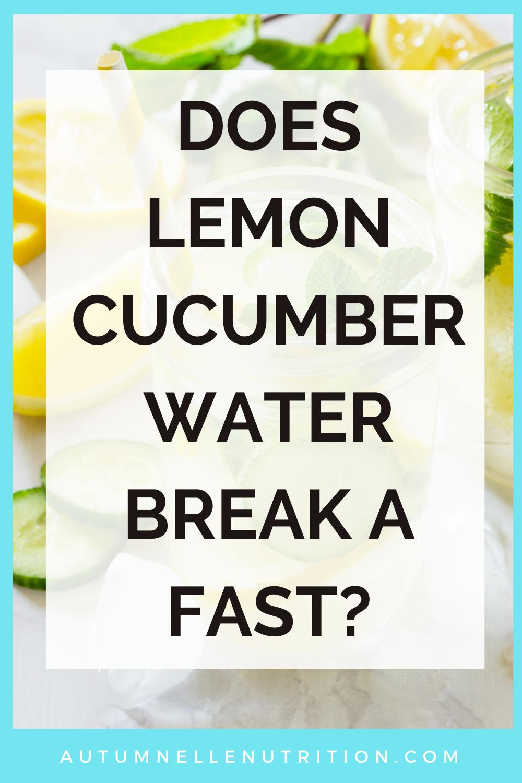 does cucumber water break a fast