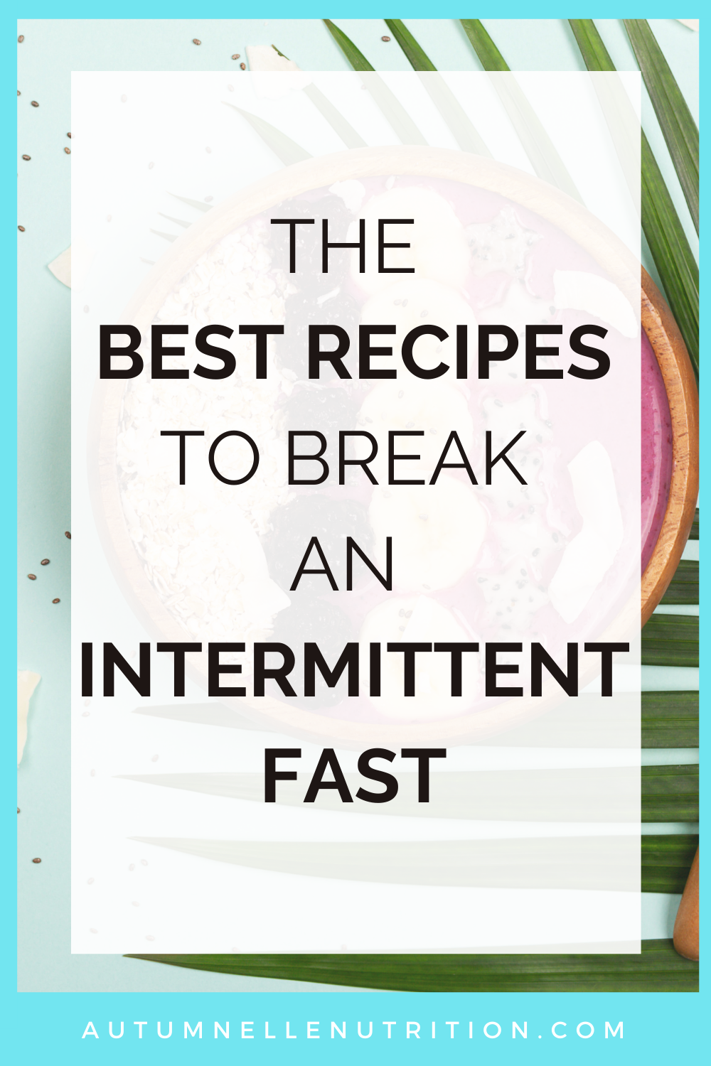 The best foods to break an intermittent fast