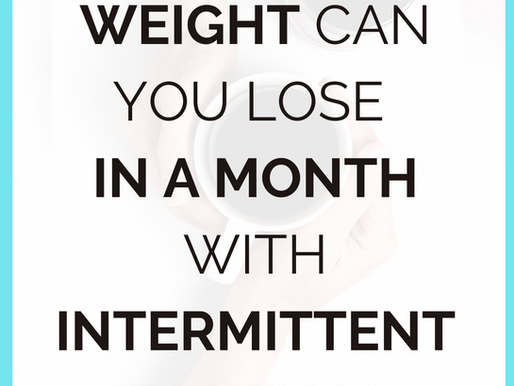 How Much Weight Can You Lose In A Month With Intermittent Fasting? [+ How To Get Started]