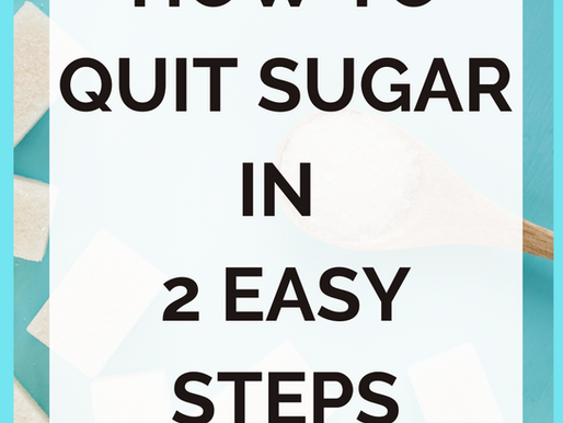 How To Quit Sugar In 2 Easy Steps [+ Recipes]