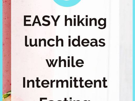 5 Easy Hiking Lunch Ideas While Intermittent Fasting