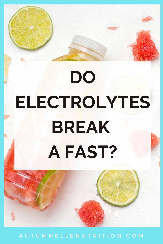 do electrolytes break a fast