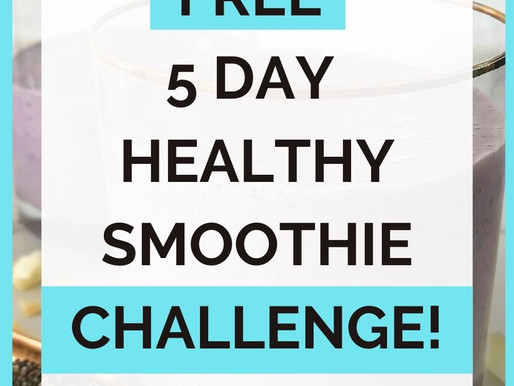 *FREE* 5 DAY HEALTHY SMOOTHIE CHALLENGE!!