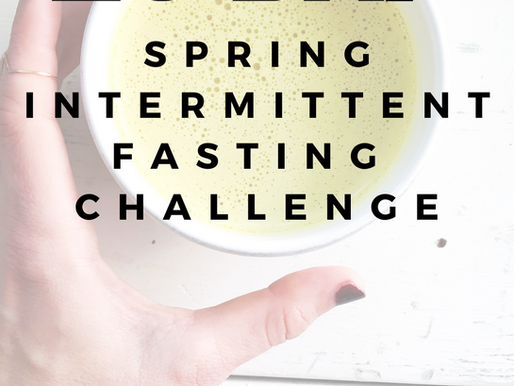 28 Day Spring Intermittent Fasting Challenge Is HERE! (Grab The Deets!)