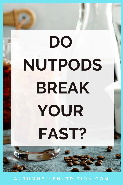 do nut pods break a fast