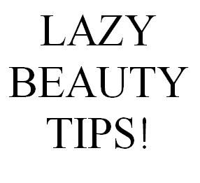 LAZY BEAUTY TIPS!