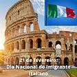 dia 21 de fevereiro  dia do imigrante italiano21022021