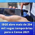 IBGE abre mais de 204 mil vagas censo 19022021