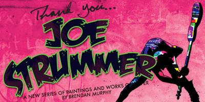 Thank You Joe Strummer (Brendan Murphy Exhibit)