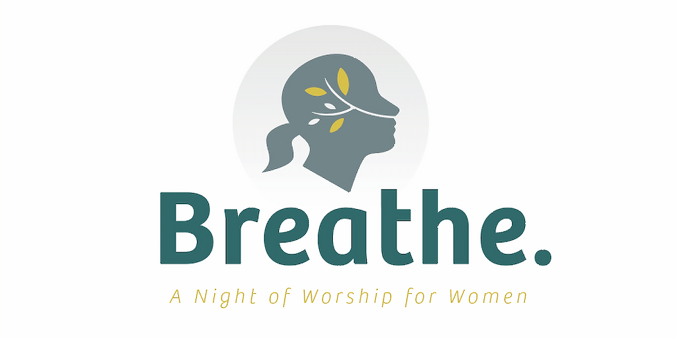 Breathe. A Night of Worship for Women.