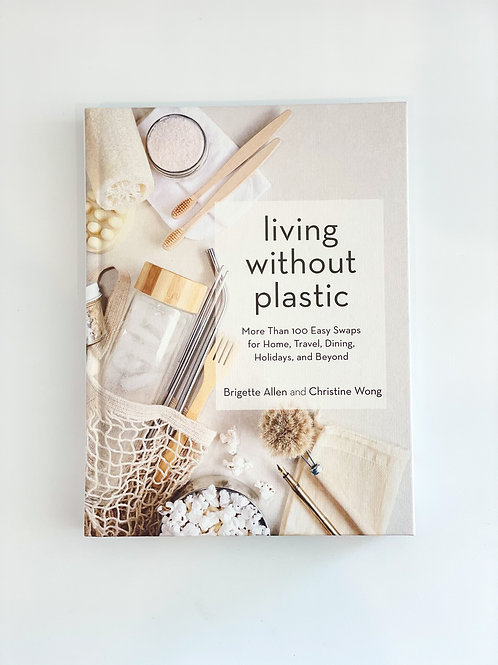 Living Without Plastic: More Than 100 Easy Swaps for Home, Travel, Dining..