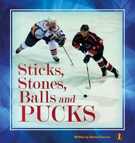 Sticks, Stones, Balls and Pucks